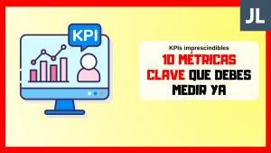 10 métricas clave que debes medir