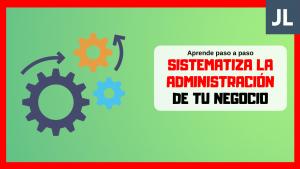 Cómo sistematizar el proceso administrativo del negocio